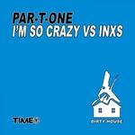 I'm So Crazy (Par-T-One vs INXS)