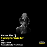 KAIZER THE DJ - F*ck Ignorance EP (Front Cover)