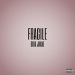 BRIA JHANE - Fragile (Explicit) (Front Cover)