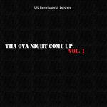 Tha Ova Night Come Up Vol 1 (Explicit)