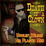 HOWLIN' WILSON & HIS PLASTIC MEN - Death Of A Clown (Front Cover)