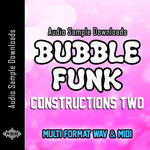 AUDIO SAMPLE DOWNLOADS - Bubble Funk Constructions 2 (Sample Pack WAV/MIDI) (Front Cover)