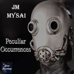 JM MYSAI - Peculiar Occurrences (Front Cover)