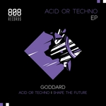 GODDARD - Acid Or Techno EP (Front Cover)