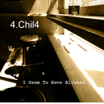 4CHIL4 - I Seem To Have Blinked (Front Cover)