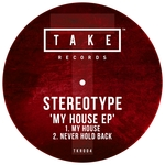 STEREOTYPE - My House EP (Front Cover)