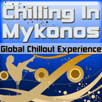 VARIOUS - Chilling In Mykonos - Global Chillout Experience (Chill Lounge Edition) (Front Cover)