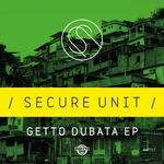 SECURE UNIT - Getto Dubata EP (Front Cover)