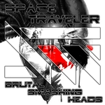 BRUTAL SMASHING HEADS - Space Travelers (Front Cover)
