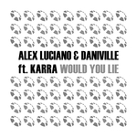 ALEX LUCIANO/DANIVILLE/KARRA - Would You Lie (Front Cover)