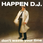 HAPPEN DJ - Don't Waste Your Time (I-Robots - Turin Dancefloor Express Present Happen DJ) (Front Cover)