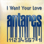 ANTARES - I Want Your Love (Front Cover)