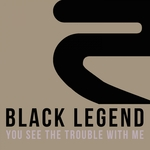 BLACK LEGEND - You See The Trouble With Me (Front Cover)