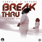 I OCTANE/COREY - Break Thru (Vision - EP) (Front Cover)