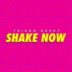 THIAGO DUKKY - Shake Now (Front Cover)