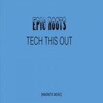 EPIC ROOTS - Tech This Out (Front Cover)