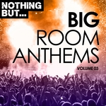 VARIOUS - Nothing But... Big Room Anthems Vol 03 (Front Cover)