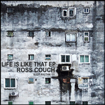 ROSS COUCH - Life Is Like That EP (Front Cover)
