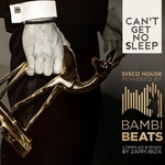 Can't Get No Sleep/Disco House Powered By Bambi Beats (Compiled By Zappi Ibiza)