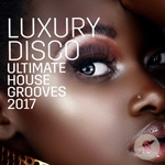 Luxury Disco - Ultimate House Grooves 2017