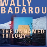WALLY BADAROU - The Unnamed Trilogy Vol 1 (Front Cover)