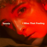 TENNIS - I Miss That Feeling (Front Cover)