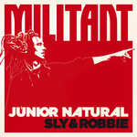 JUNIOR NATURAL/SLY & ROBBIE - Militant (Front Cover)