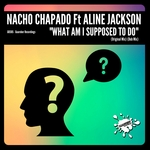 NACHO CHAPADO feat ALINE JACKSON - What Am I Supposed To Do (Front Cover)