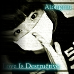 ATONGMU - Love Is Destructive (Front Cover)