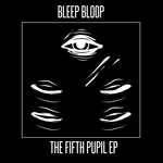 BLEEP BLOOP - The Fifth Pupil EP (Front Cover)
