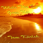 TOM KARLEK - While The Sun Goes Up (Front Cover)