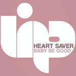 HEART SAVER - Baby Be Good (Front Cover)