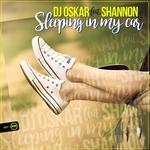 DJ Oskar feat Shannon: Sleeping In My Car