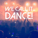 We Call It Dance!