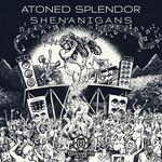 ATONED SPLENDOR - Shenanigans (Front Cover)