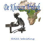 DE KHOISAN AFRIKAH - Still Waiting (Front Cover)