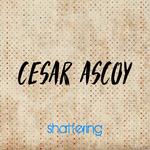 CESAR ASCOY - Shattering (Front Cover)