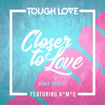 TOUGH LOVE feat A*M*E - Closer To Love (Remix Pack 01) (Front Cover)