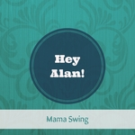 HEY ALAN! - Mama Swing (Front Cover)