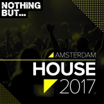 VARIOUS - Nothing But... Amsterdam House 2017 (Front Cover)