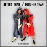 Better Than/Tougher Than