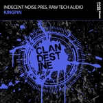 INDECENT NOISE presents RAW TECH AUDIO - Kingpin (Front Cover)