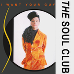 THE SOUL CLUB - I Want Your Guy (Front Cover)