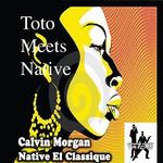 CALVIN MORGAN & NATIVE EL CLASSIQUE - Toto Meets Native (Front Cover)