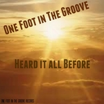 ONE FOOT IN THE GROOVE - Heard It All Before (Front Cover)