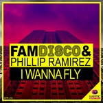 PHILLIP RAMIREZ/FAM DISCO - I Wanna Fly (Front Cover)