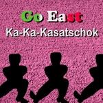 GO EAST - Ka-Ka-Kasatschok (Front Cover)