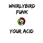WHIRLYBIRD FUNK - Your Acid (Front Cover)