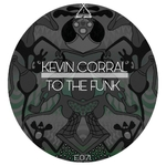 KEVIN CORRAL - To The Funk (Front Cover)