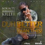 BOUNTY KILLER - Duh Better Than This (Front Cover)